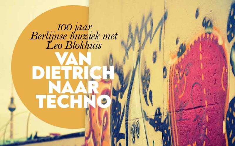 Van Dietrich naar techno: 100 jaar Berlijnse muziek met Leo Blokhuis
